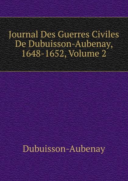 Dubuisson-Aubenay Journal Des Guerres Civiles De Dubuisson-Aubenay, 1648-1652, Volume 2 dubuisson exaltabo te grand motet