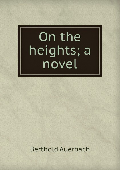 Berthold Auerbach On the heights; a novel