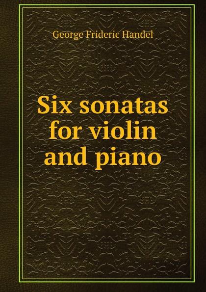 George Frideric Handel Six sonatas for violin and piano