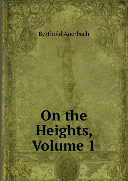 Berthold Auerbach On the Heights, Volume 1