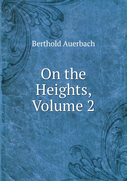 Berthold Auerbach On the Heights, Volume 2