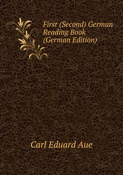Carl Eduard Aue First (Second) German Reading Book (German Edition)