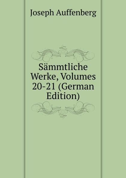 Joseph Auffenberg Sammtliche Werke, Volumes 20-21 (German Edition)