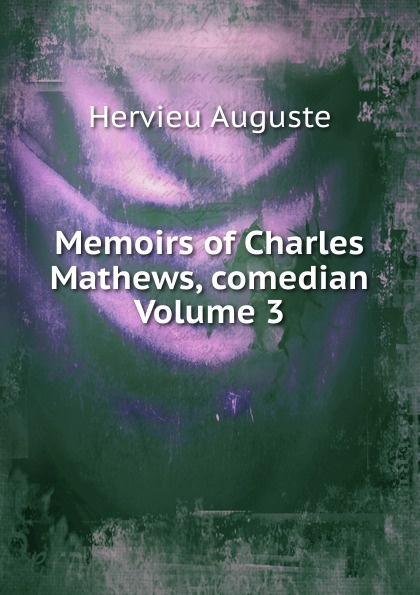 где купить Hervieu Auguste Memoirs of Charles Mathews, comedian Volume 3 по лучшей цене