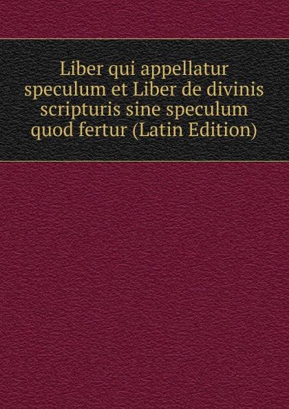 Liber qui appellatur speculum et Liber de divinis scripturis sine speculum quod fertur (Latin Edition) hyginus hygini gromatici liber de munitionibus castrorum latin edition