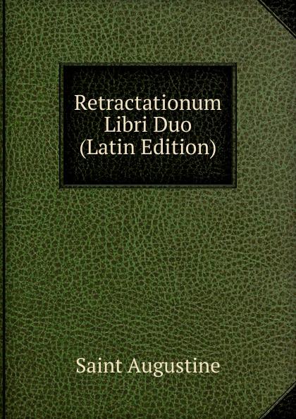 Saint Augustine Retractationum Libri Duo (Latin Edition) saint anselm cur deus homo libri duo latin edition