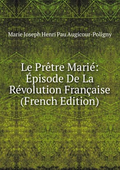Marie Joseph Henri Pau Augicour-Poligny Le Pretre Marie: Episode De La Revolution Francaise (French Edition) maître gims pau