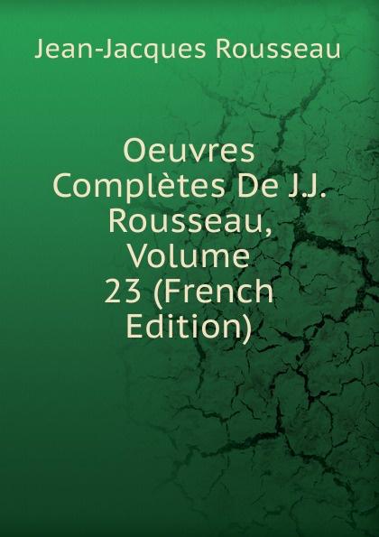 Жан-Жак Руссо Oeuvres Completes De J.J. Rousseau, Volume 23 (French Edition)
