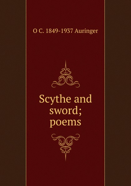 O C. 1849-1937 Auringer Scythe and sword; poems