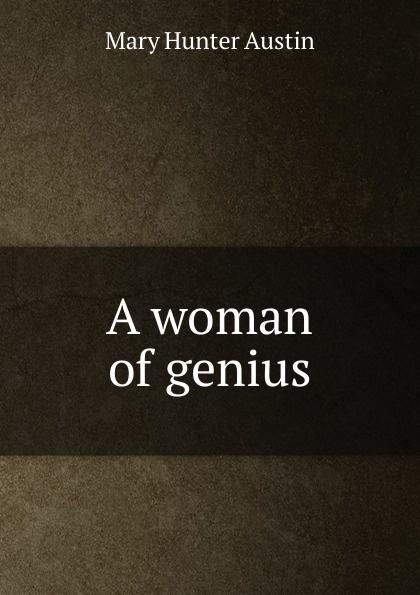 цена на Austin Mary Hunter A woman of genius