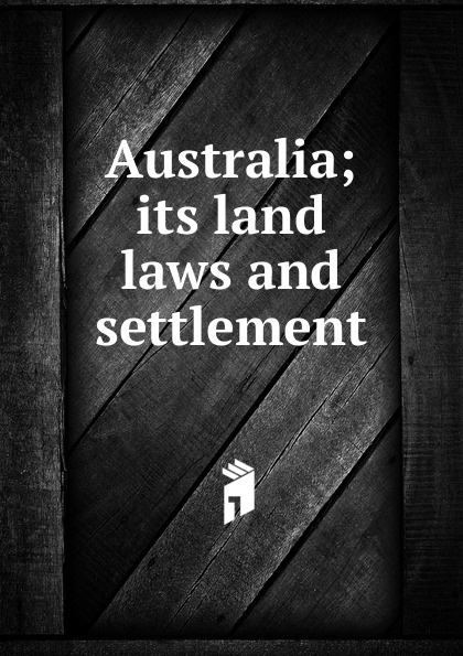 Australia; its land laws and settlement