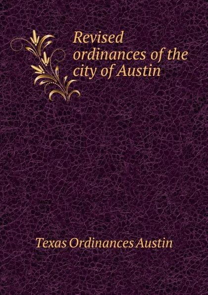 Texas Ordinances Austin Revised ordinances of the city of Austin r austin freeman osirise silm