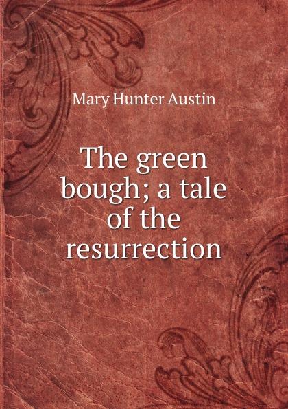 цена на Austin Mary Hunter The green bough; a tale of the resurrection