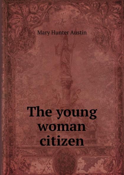 цена на Austin Mary Hunter The young woman citizen