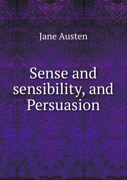 Jane Austen Sense and sensibility, and Persuasion austen jane sense and sensibility