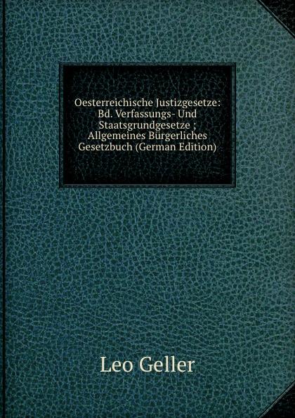 Leo Geller Oesterreichische Justizgesetze: Bd. Verfassungs- Und Staatsgrundgesetze ; Allgemeines Burgerliches Gesetzbuch (German Edition) österreich allgemeines burgerliches gesetzbuch abgb