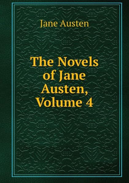 Jane Austen The Novels of Jane Austen, Volume 4 the complete novels of jane austen volume 2