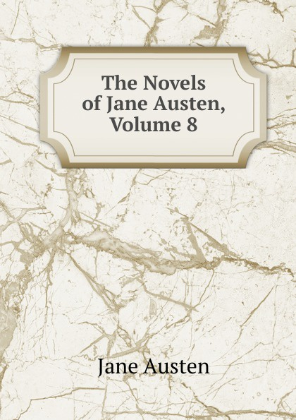 Jane Austen The Novels of Jane Austen, Volume 8 jane