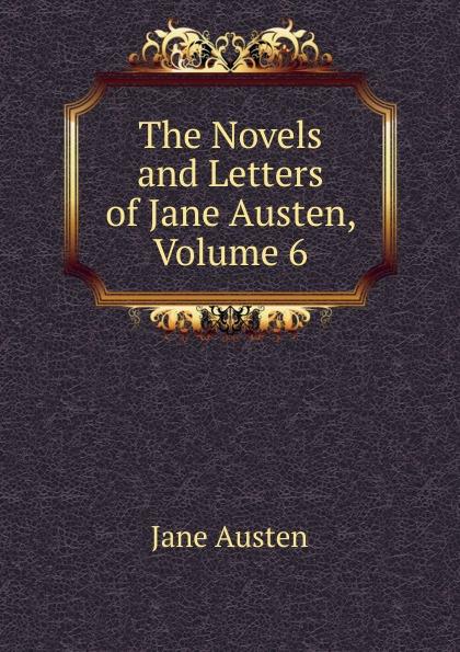 Jane Austen The Novels and Letters of Jane Austen, Volume 6 джейн остин the letters of jane austen