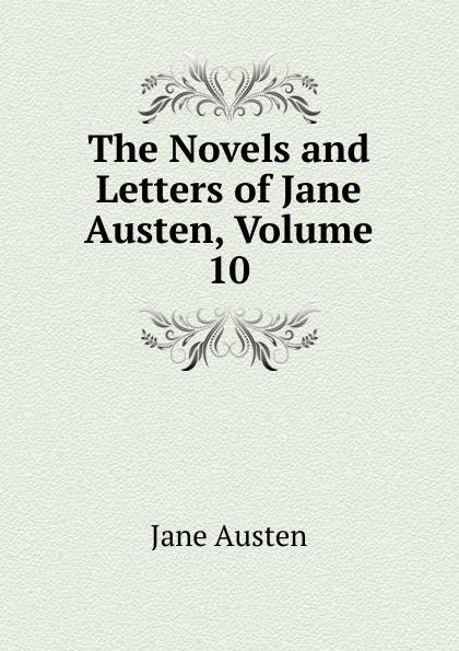Jane Austen The Novels and Letters of Jane Austen, Volume 10