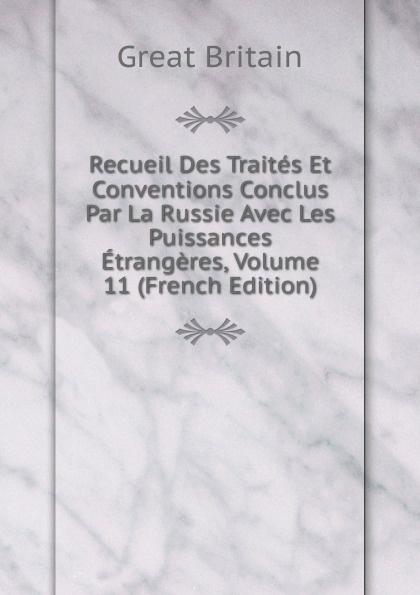 Great Britain Recueil Des Traites Et Conventions Conclus Par La Russie Avec Les Puissances Etrangeres, Volume 11 (French Edition)