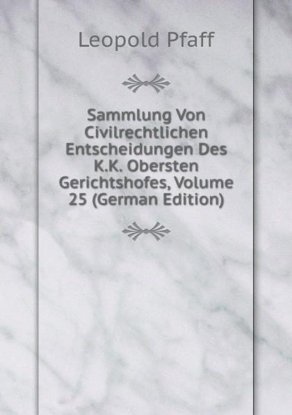 Sammlung Von Civilrechtlichen Entscheidungen Des K.K. Obersten Gerichtshofes, Volume 25 (German Edition)