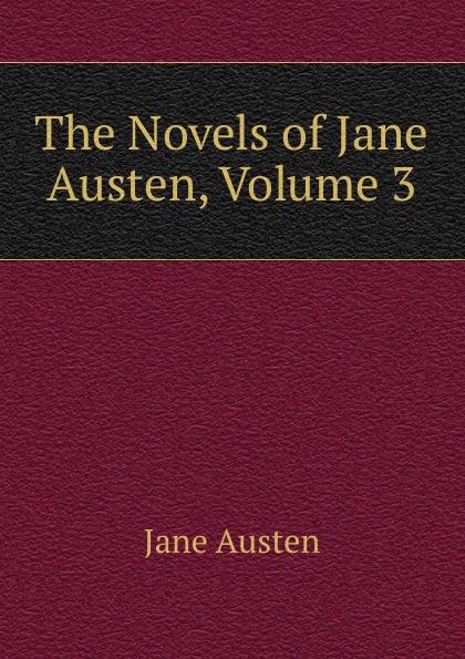 Jane Austen The Novels of Jane Austen, Volume 3