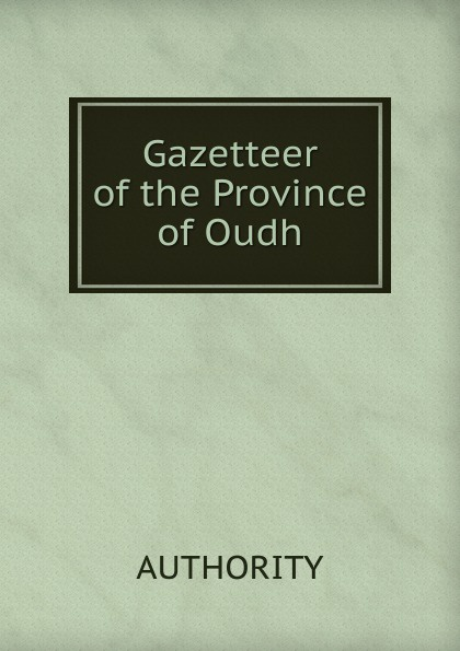 Authority Gazetteer of the Province Oudh