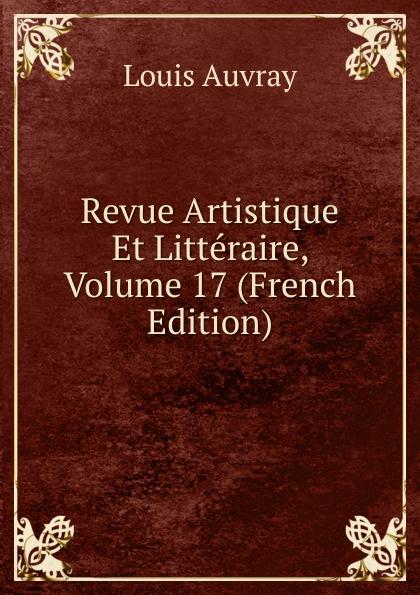 Louis Auvray Revue Artistique Et Litteraire, Volume 17 (French Edition)