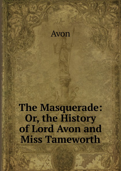 Avon The Masquerade: Or, the History of Lord Avon and Miss Tameworth avon