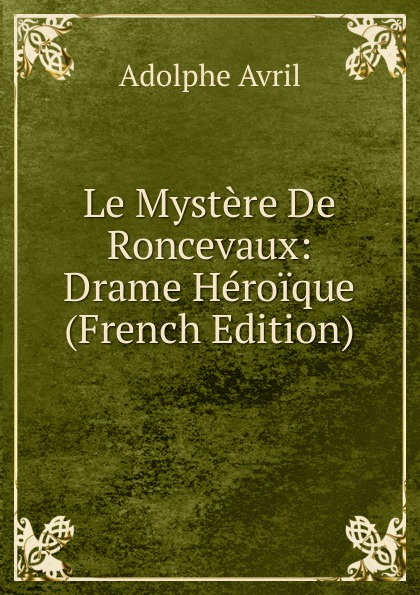 Adolphe Avril Le Mystere De Roncevaux: Drame Heroique (French Edition) adolphe adam le toreador