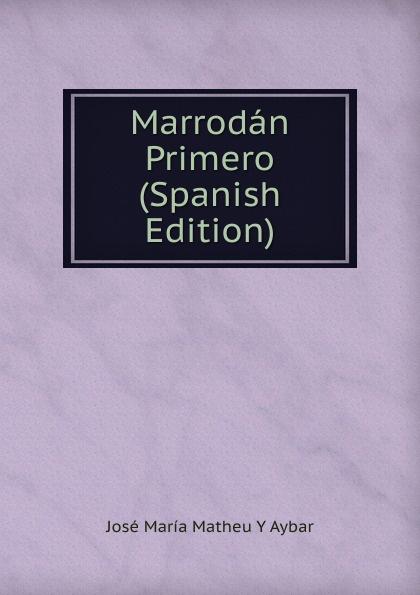 José María Matheu Y Aybar Marrodan Primero (Spanish Edition) josé maría matheu y aybar marrodan primero spanish edition