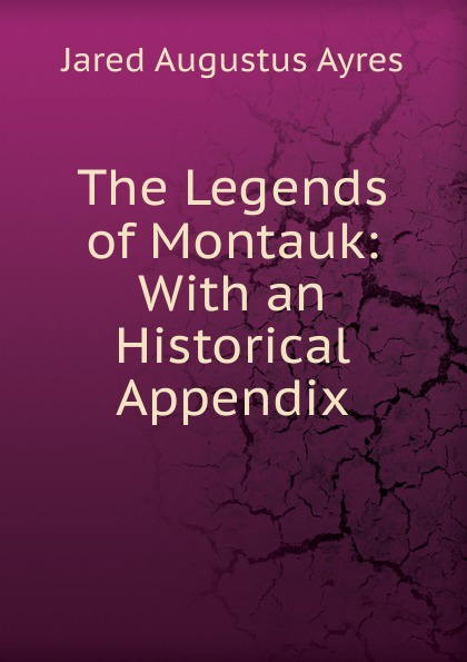 Jared Augustus Ayres The Legends of Montauk: With an Historical Appendix цена и фото