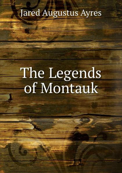 Jared Augustus Ayres The Legends of Montauk цена и фото