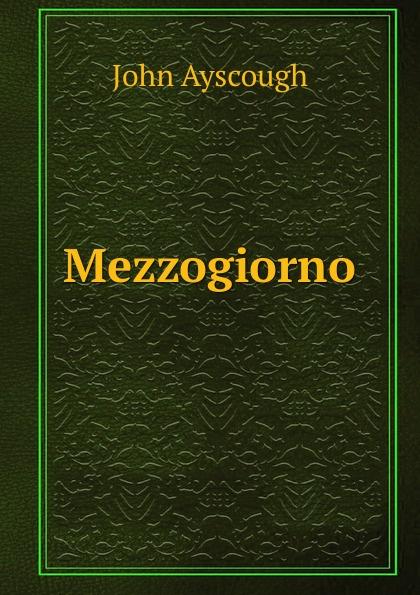 John Ayscough Mezzogiorno ayscough john mariquita a novel