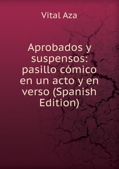 Vital Aza Aprobados y suspensos: pasillo comico en un acto y en verso (Spanish Edition) composer alvarez cambio de almas fantasia comico lirica en un acto y cuatro cuadros en verso spanish edition