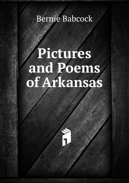 Bernie Babcock Pictures and Poems of Arkansas edwina stanton babcock greek wayfarers and other poems