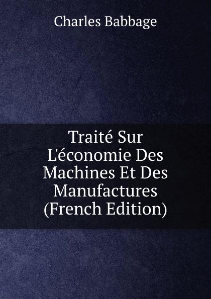 Charles Babbage Traite Sur L.economie Des Machines Et Des Manufactures (French Edition)