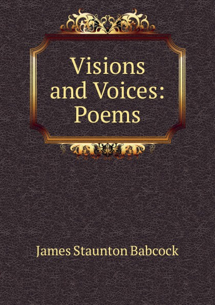 James Staunton Babcock Visions and Voices: Poems edwina stanton babcock greek wayfarers and other poems