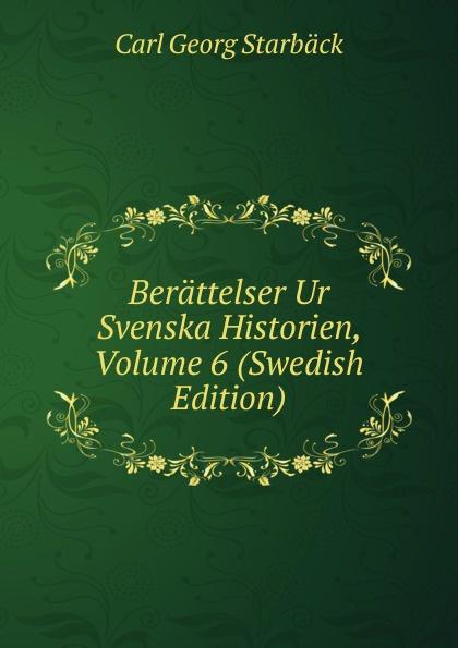 Carl Georg Starbäck Berattelser Ur Svenska Historien, Volume 6 (Swedish Edition) carl georg brunius gotlands konsthistoria volume 3 swedish edition