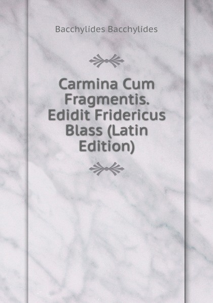 Bacchylides Bacchylides Carmina Cum Fragmentis. Edidit Fridericus Blass (Latin Edition) cute pu christmas notebook with password lock school students new year gift diary planner notepad