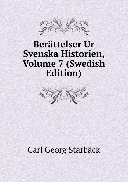 Carl Georg Starbäck Berattelser Ur Svenska Historien, Volume 7 (Swedish Edition) carl georg starbäck kong karls testamente historisk roman i tre dele
