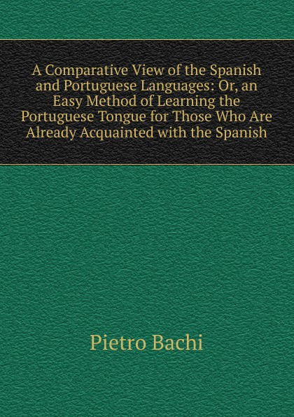 Pietro Bachi A Comparative View of the Spanish and Portuguese Languages: Or, an Easy Method of Learning the Portuguese Tongue for Those Who Are Already Acquainted with the Spanish funlife dm050 door sticker portuguese sea view pattern decor
