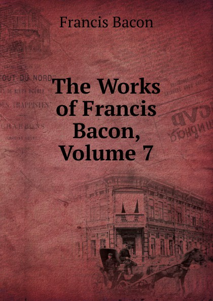 Фрэнсис Бэкон The Works of Francis Bacon, Volume 7 фрэнсис бэкон the works of francis bacon volume 13