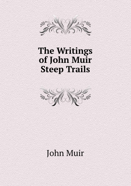 Muir John The Writings of John Muir: Steep Trails john brooker the happiest trails