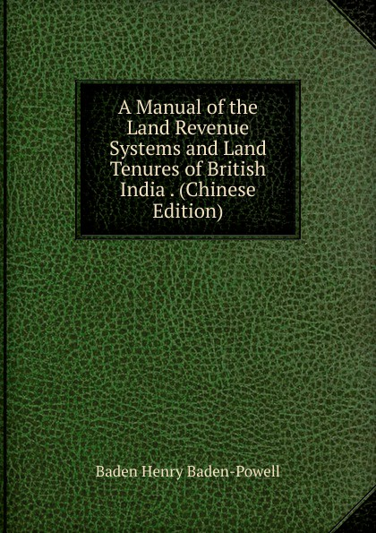 Baden Henry Baden-Powell A Manual of the Land Revenue Systems and Land Tenures of British India . (Chinese Edition) george smyth baden powell protection and bad times