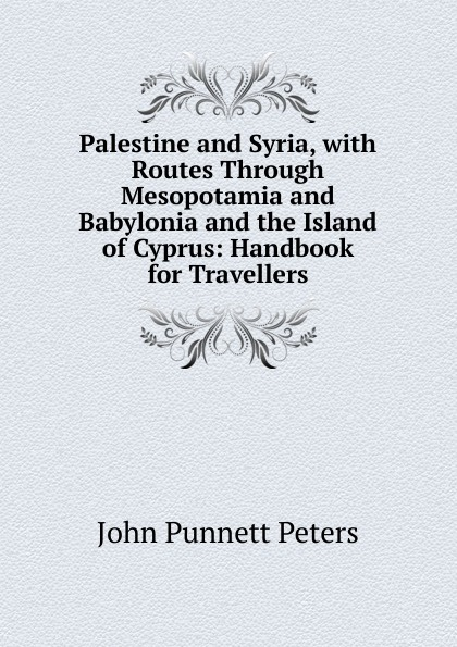 John Punnett Peters Palestine and Syria, with Routes Through Mesopotamia and Babylonia and the Island of Cyprus: Handbook for Travellers afc asian cup 2019 syria palestine