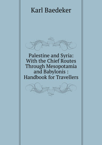 K. Baedeker Palestine and Syria: With the Chief Routes Through Mesopotamia and Babylonis : Handbook for Travellers afc asian cup 2019 syria palestine