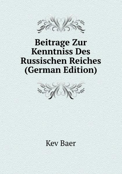 Kev Baer Beitrage Zur Kenntniss Des Russischen Reiches (German Edition) herrmann ernst beitrage zur geschichte des russischen reiches german edition