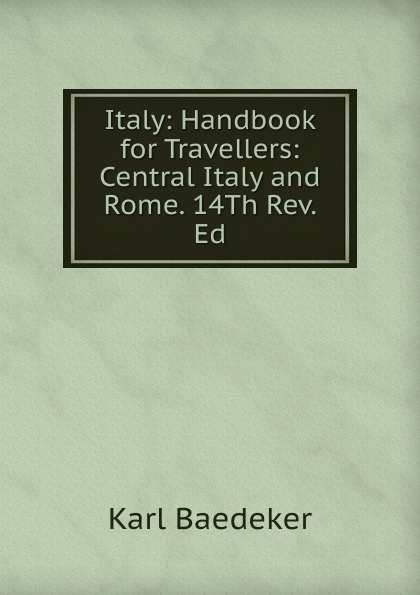 Italy: Handbook for Travellers: Central Italy and Rome. 14Th Rev. Ed